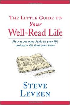 The Little Guide to Your Well-Read Life: How to Get More Books in Your Life and More Life from Your Books Book Cover