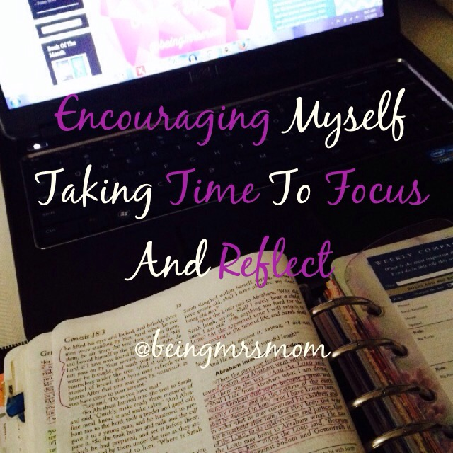 Encouraging Myself Monday: Taking Time To Focus And Reflect
