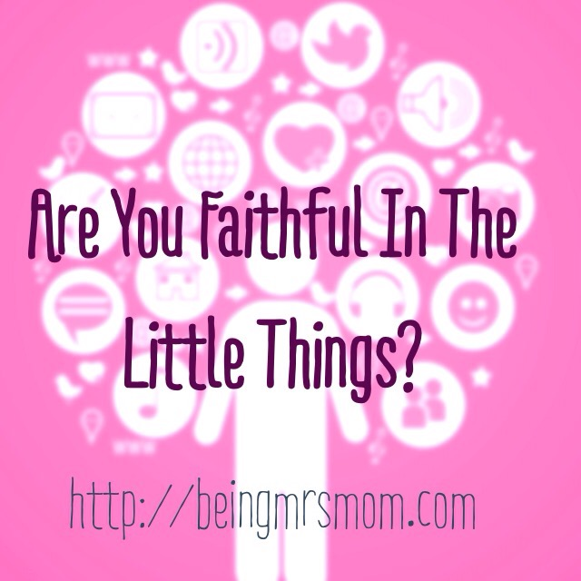 Are You Faithful in The Little Things?