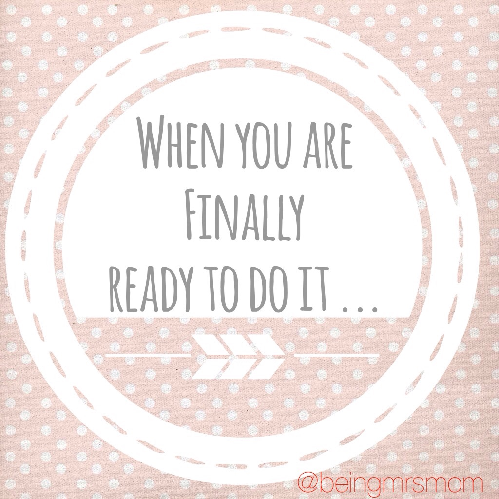 When you're finally ready to do it…