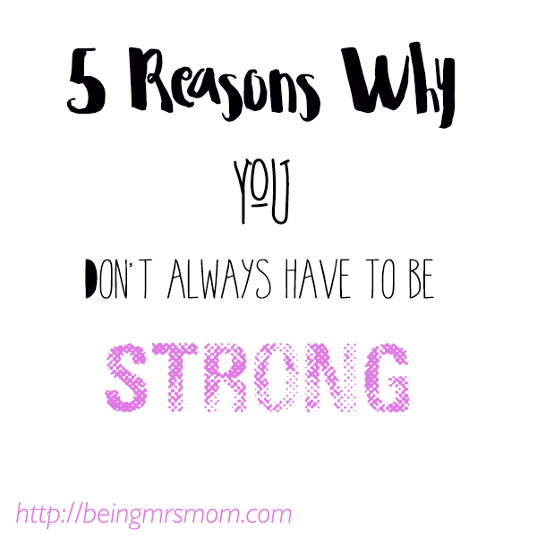 5 Reasons Why You Don't Always Have To Be Strong