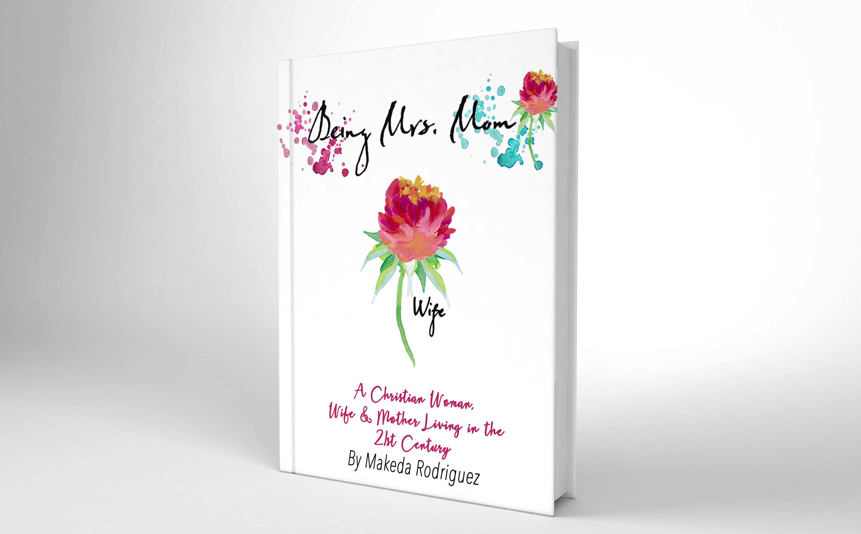 Being Mrs. Mom: A Christian Woman, Wife, and Mother Living in the 21st Century Book Cover