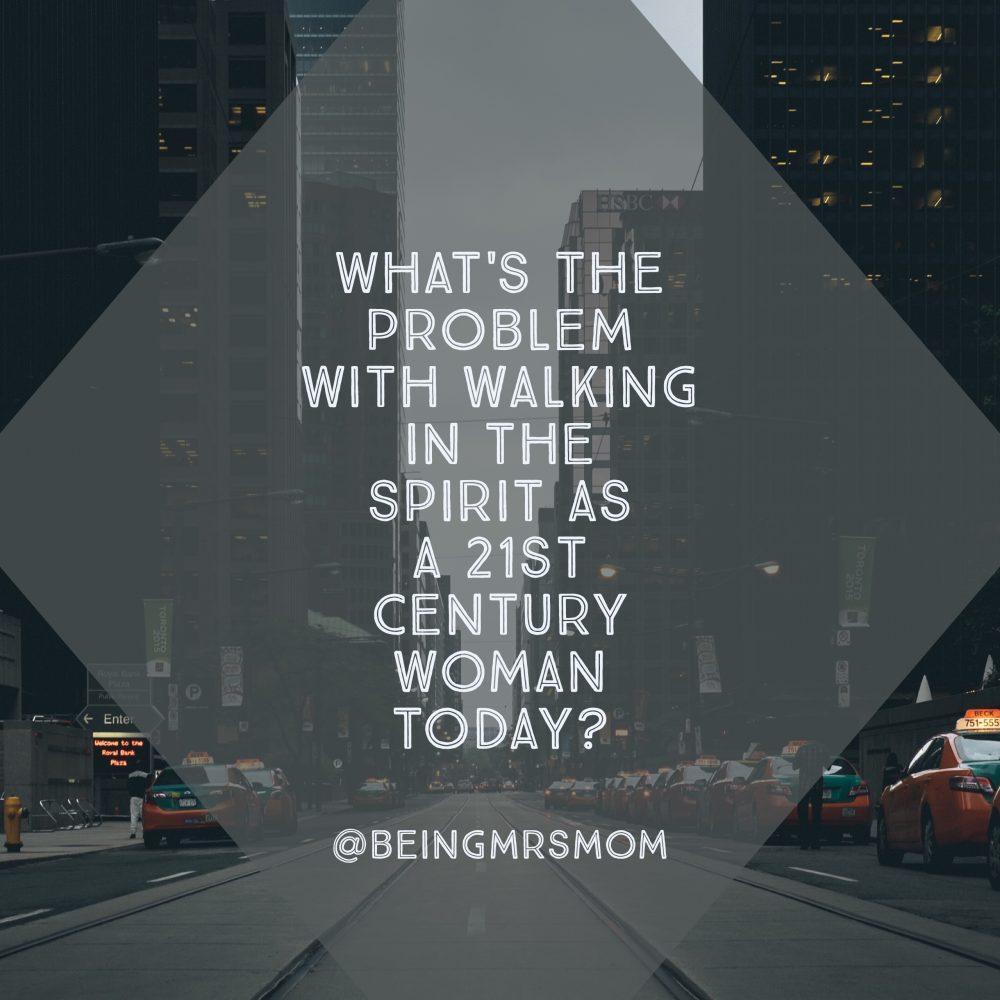The Trouble with Walking in the Spirit as a 21st Century Woman