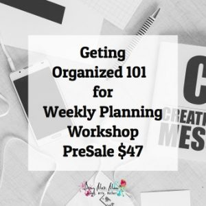 Presale of Getting Organized 101 for Weekly Planning sign up