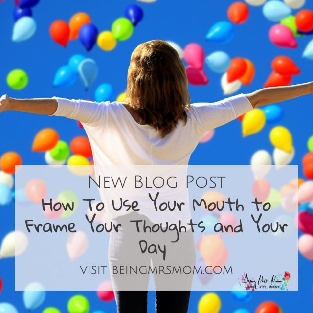 How to Use Your Mouth to Frame Your Thoughts and Your Day